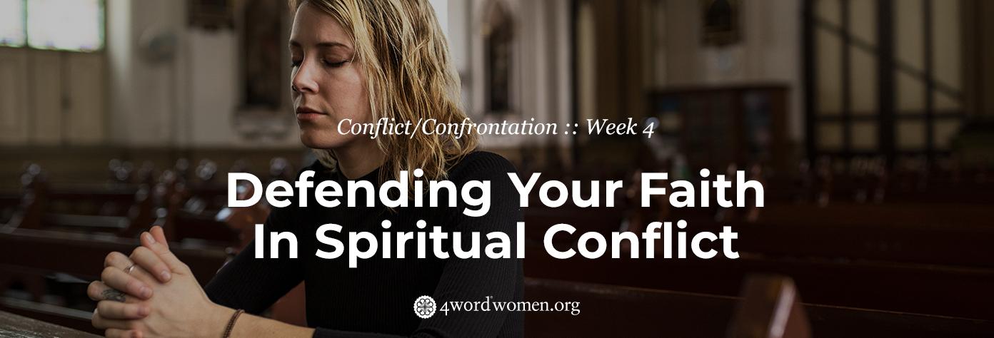 Defending Your Faith In Spiritual Conflict