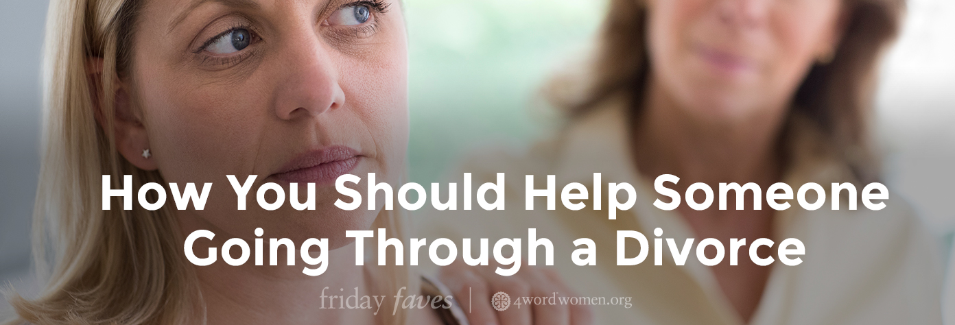 how you should help someone going through a divorce