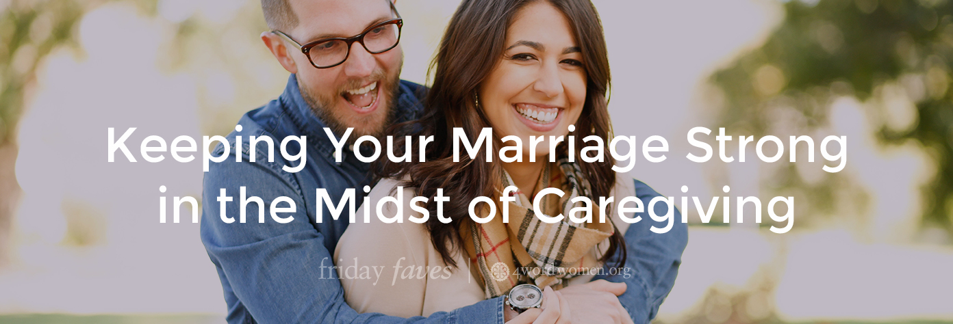Keeping Your Marriage Strong in the Midst of Caregiving