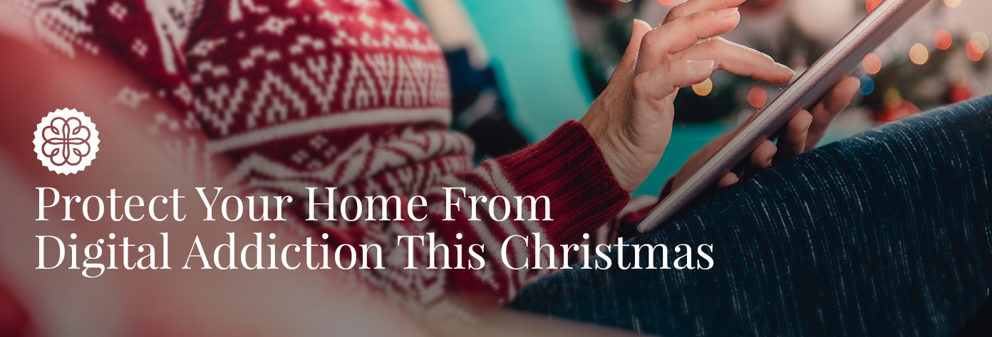 protect your home from digital addiction this Christmas