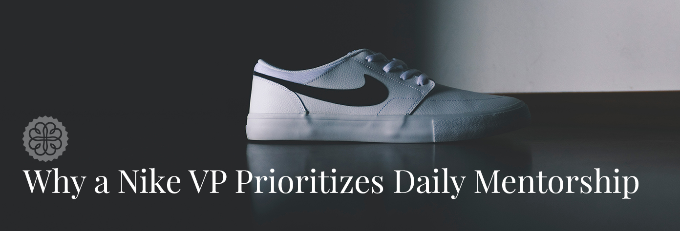 why a Nike VP prioritizes daily mentorship