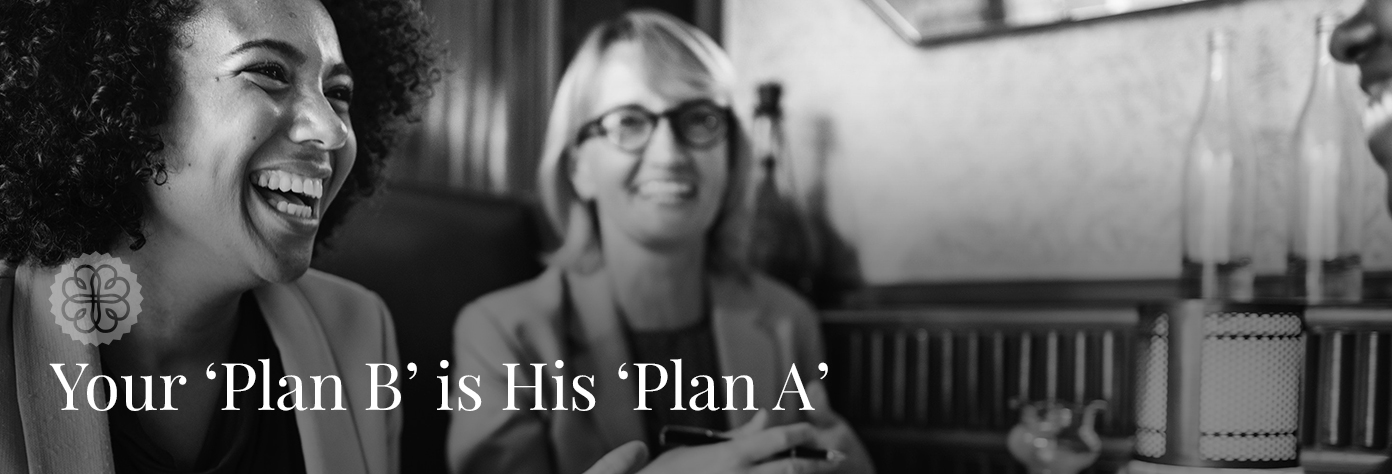 your plan b is his plan a