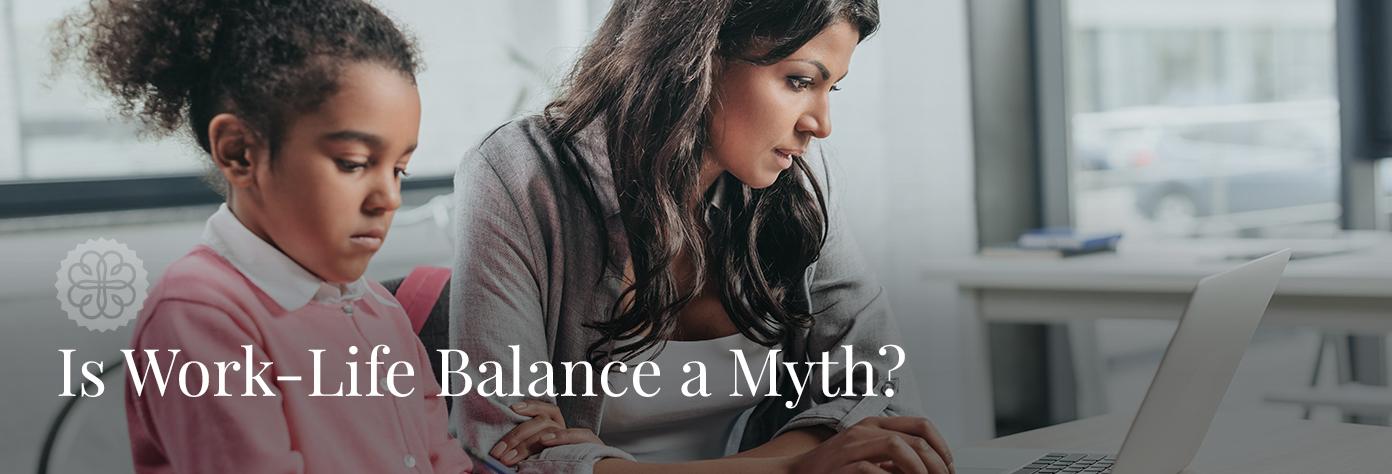 Is Work-Life Balance a Myth?
